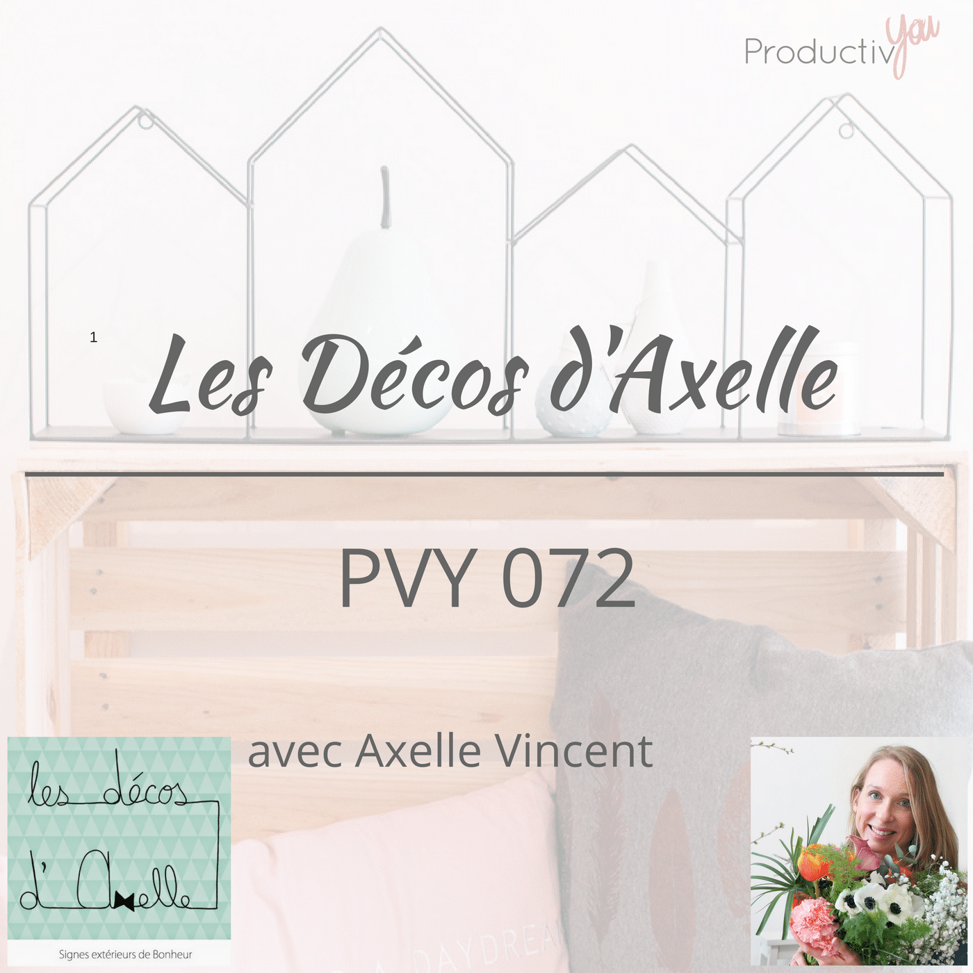 entreprendre avec les d cos d 39 axelle pvy 072 productiv 39 you. Black Bedroom Furniture Sets. Home Design Ideas